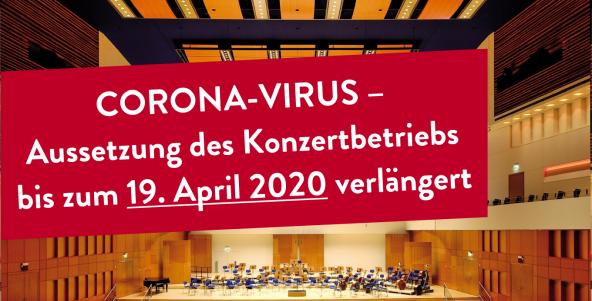 Corona-Virus – Aussetzung des Konzertbetriebs bis zum 19. April 2020 verlängert