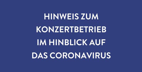 Hinweis zum Konzertbetrieb im Hinblick auf das Coronavirus