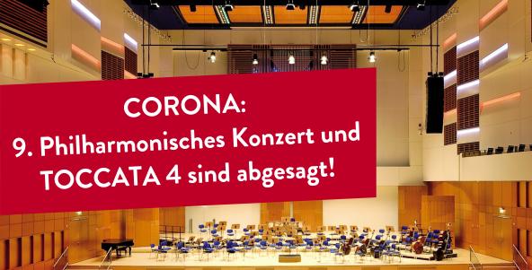9. Philharmonisches Konzert und TOCCATA 4 abgesagt