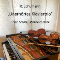 Unerhörtes Klaviertrio Robert Schumann Tonio Schibel