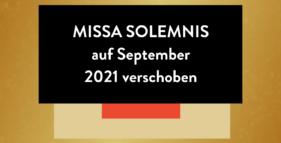 MISSA SOLEMNIS  auf September  2021 verschoben